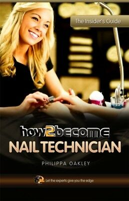 How To Become A Nail Technician (Insiders Guide) (Paperback), Phi. 9781907558450