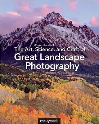 The Art, Science, and Craft of Great Landscape Photography (Paper. 9781937538477