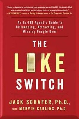The Like Switch: An Ex-FBI Agent's Guide to Influencing, Attracting, and Winnin.