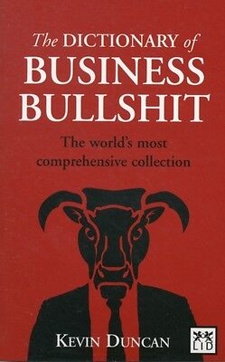 The Dictionary of Business Bullshit: The World's Most Comprehensive Collection .
