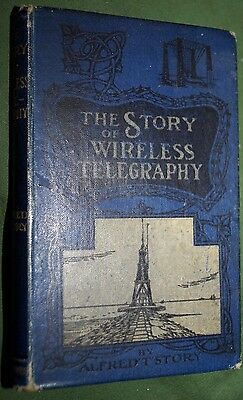 The Story of Wireless Telegraphy Alfred T. Story 1905? or earlier?