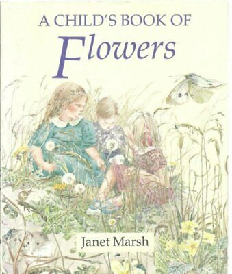 A Child's Book of Flowers by Marsh, Janet Hardback Book The Cheap Fast Free Post