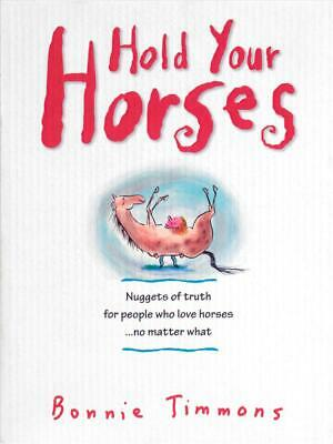 Hold Your Horses: Nuggets of Truth for People Who Love Horses...No Matter What: