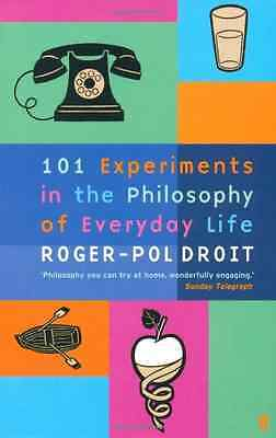 101 Experiments in the Philosophy of Everyday Life - Paperback NEW Droit, Roger-