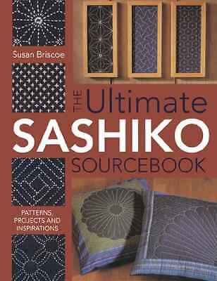The Ultimate Sashiko Sourcebook: Patterns, Projects and - Paperback NEW Briscoe,