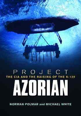 Project Azorian: The CIA and the Raising of the K-129 - Paperback NEW Polmar, No