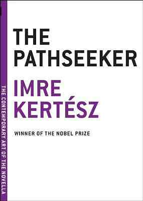 The Pathseeker (Contemporary Art of the Novella) - Paperback NEW Kertesz, Imre 2