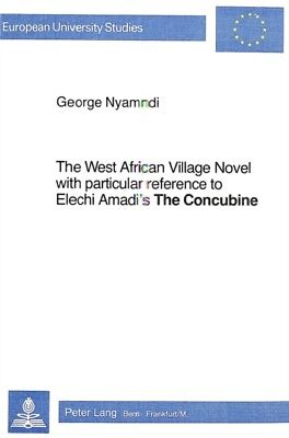 """West African Village Novel: With Particular Reference to Elechi Amadi's """"The Co."""