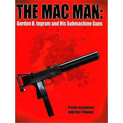 Iannamico - The Mac Man: Gordon B. Ingram and his Submachine Guns Waffe