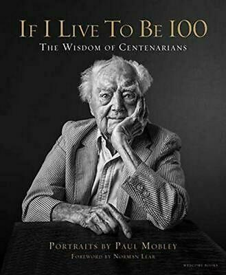 If I Live to Be 100: The Wisdom of Centenarians by Paul Mobley (English) Hardcov