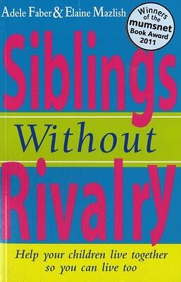 Siblings Without Rivalry: How to Help Your Children Live Together So You Can Li.