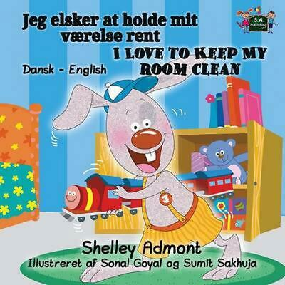 I Love to Keep My Room Clean: Danish English Bilingual Edition by Shelley Admont