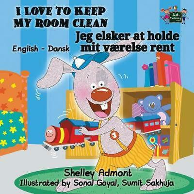 I Love to Keep My Room Clean: English Danish Bilingual Edition by Shelley Admont