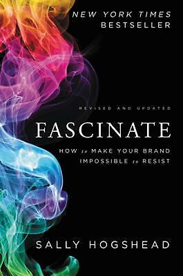 Fascinate: How to Make Your Brand Impossible to Resist by Sally Hogshead (Englis