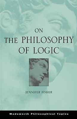 On the Philosophy of Logic (Wadsworth Philosophical Top - Paperback NEW Fisher,
