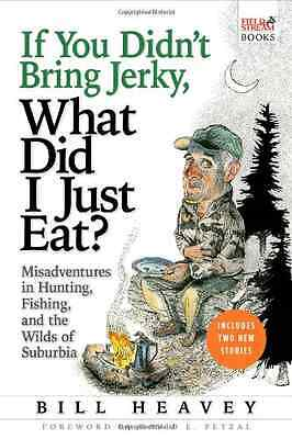 If You Didn't Bring Jerky, What Did I Just Eat?: Misadv - Paperback NEW Heavey,