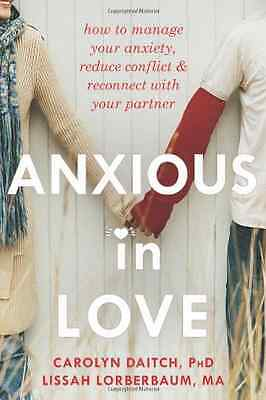 Anxious in Love: How to Manage Your Anxiety, Reduce Con - Paperback NEW Daitch,