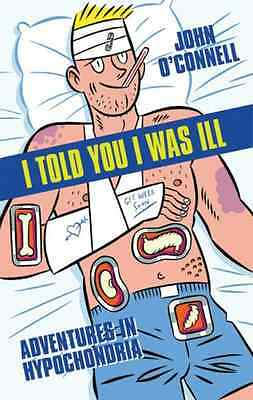 I Told You I Was Ill - Paperback NEW O'Connell, John 6 Jul 2006