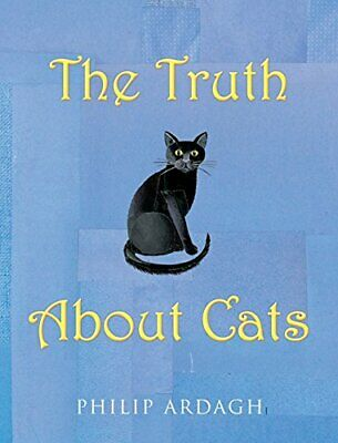 The Truth About Cats by Ardagh, Philip Hardback Book The Cheap Fast Free Post