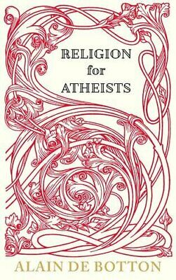Religion for Atheists: A non-believer's guide to the uses... by de Botton, Alain