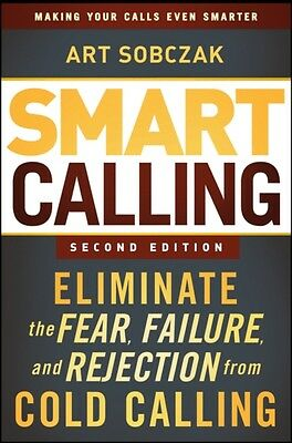 Smart Calling: Eliminate the Fear, Failure, and Rejection from Cold Calling (Ha.