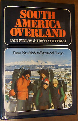 SOUTH AMERICA OVERLAND - Iain Finlay & Trish Sheppard HB Book