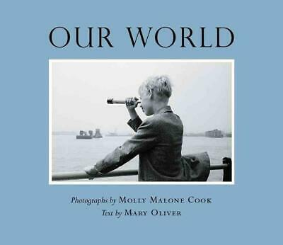 Our World: Photographs by Molly Malone Cook Text by Mary Oliver by Mary Oliver (