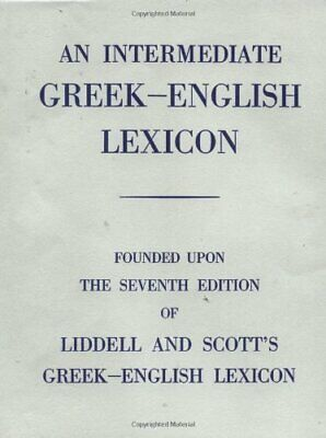 Intermediate Greek Lexicon: Founded upon the Seventh Ed... by Scott, R. Hardback