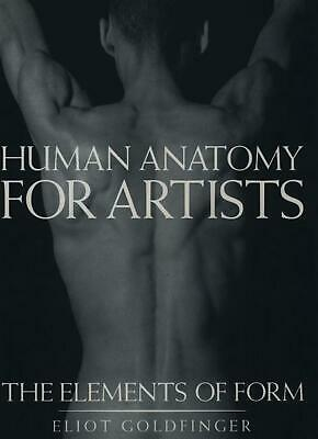 Human Anatomy for Artists: The Elements of Form by Eliot Goldfinger (English) Ha