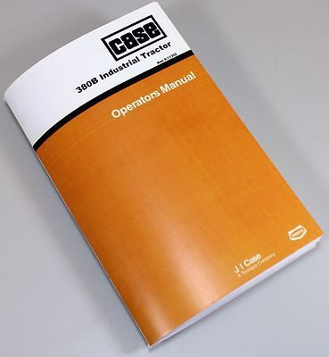 Case 380B Industrial Tractor Owners Operators Manual Book Maintenance