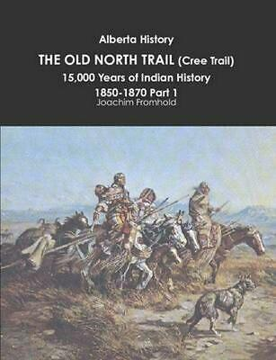 Alberta History: the Old North Trail (cree Trail), 15,000 Years of Indian Histor