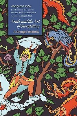 Arabs and the Art of Storytelling: A Strange Familiarity by Abdelfattah Kilito (
