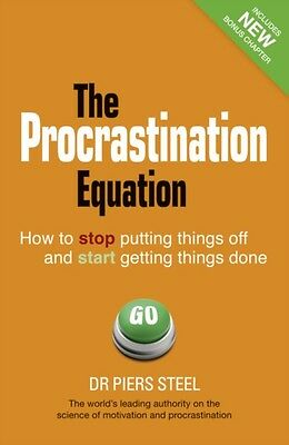 The Procrastination Equation: How to Stop Putting Things Off and Start Getting .