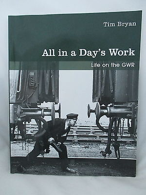 ALL IN A DAYS WORK. LIFE ON THE GREAT WESTERN RAILWAY ~ Tim Bryan