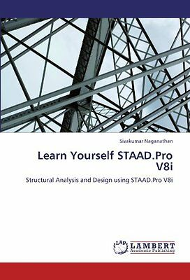 Learn Yourself STAAD.Pro V8i Structural Analysis and Design using STAAD.Pro V8i