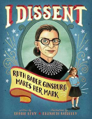I Dissent: Ruth Bader Ginsburg Makes Her Mark by Debbie Levy (English) Hardcover