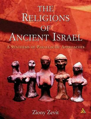 The Religions of Ancient Israel: A Synthesis of Parallactic Approaches by Ziony