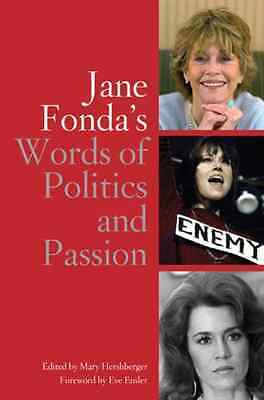 Jane Fonda&s Words of Politics and Passion - Hardcover NEW Mary Hershberge 2006-