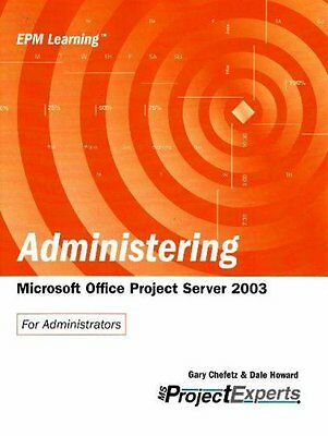 Administering Microsoft Office Project Server 2003 Gary L. Chefetz Dale Howard