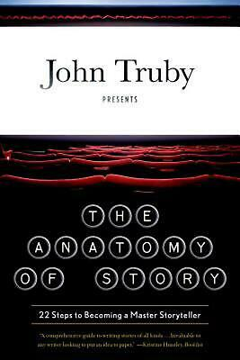 The Anatomy of Story: 22 Steps to Becoming a Master Storyteller by John Truby (E