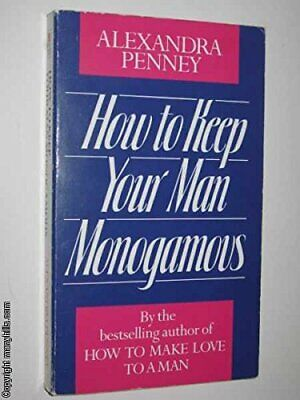 How to Keep Your Man Monogamous by Penny, Alexandra Paperback Book The Cheap