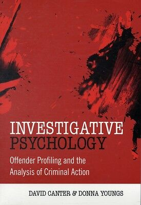 Investigative Psychology: Offender Profiling and the Analysis of Criminal Actio.