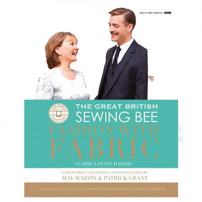 Great British Sewing Bee: Fashion with Fabric Book By Claire-Louise Hardie New