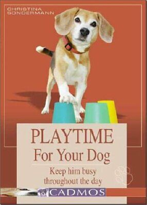 Playtime for Your Dog: Keep Him Busy Through... by Christina Sondermann Hardback