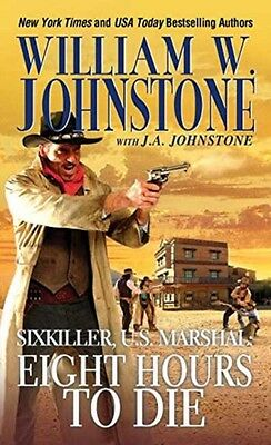 Sixkiller Us Marshal Eight Hours To Die, Johnstone, William W., J. 9780786039708