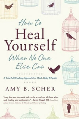 How to Heal Yourself When No One Else Can: A Total Self - Paperback NEW Amy B. S