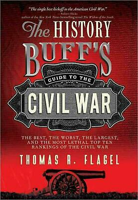 The History Buff's Guide to the Civil War: The Best, the Worst, the Largest, and