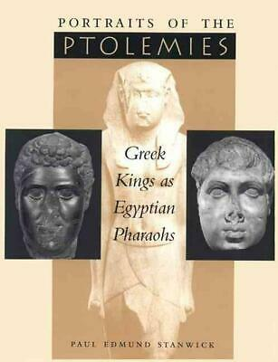 Portraits of the Ptolemies: Greek Kings as Egyptian Pharaohs by Paul Edmund Stan