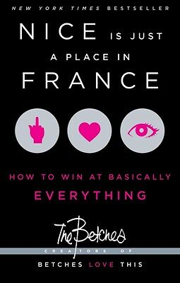Nice is Just a Place in France: How to Win at Basically Everythin. 9781451687767