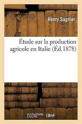 Etude Sur La Production Agricole En Italie by Henry Sagnier (French) Paperback B
